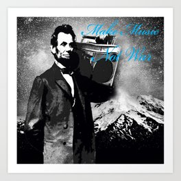 ABRAHAM LINCOLN MORE MUSIC LESS WAR Art Print