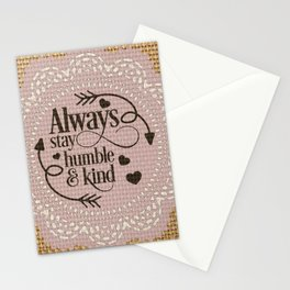 Always stay humble and kind Stationery Cards