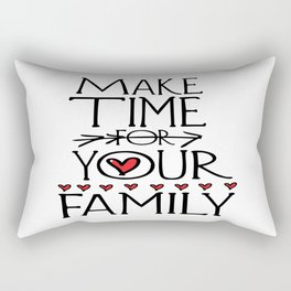 Make time for your family Rectangular Pillow