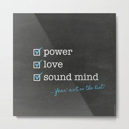 Power. Love. Sound mind. Check! Metal Print