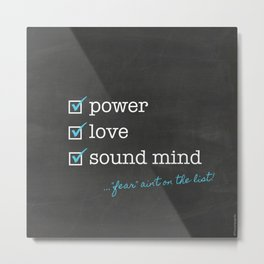 Power. Love. Sound mind. Check! Metal Print