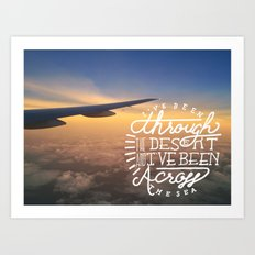 I've been through the desert, and I've been across the sea Art Print