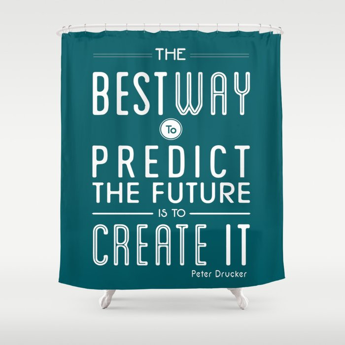 The Best Way To Predict Future Is Create It Inspirational Quote Design Shower Curtain