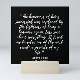 The heaviness of being successful was replaced by the lightness of being a beginner again –Steve Job Mini Art Print