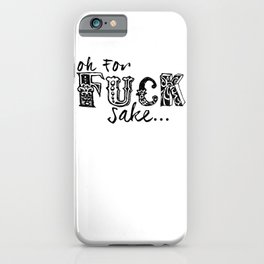 """""""Oh for fuck sake..."""" iPhone Case"""
