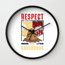 Respect The Groundhog Cute Groundhog Day Wall Clock