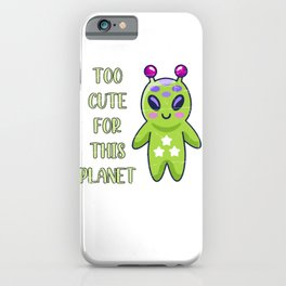 Too Cute For This Planet iPhone Case