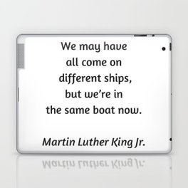 Martin Luther King Inspirational Quote - We may have all come on different ships but we are in the s Laptop & iPad Skin