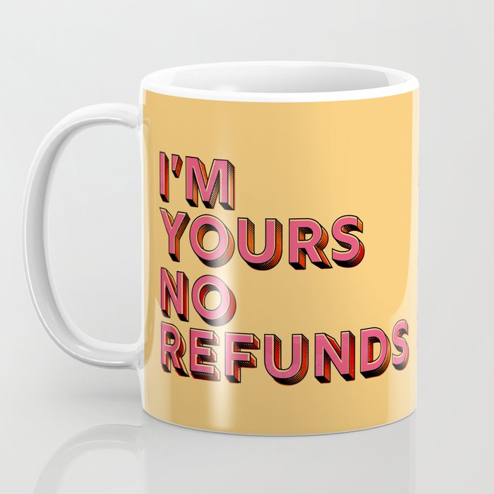 I am yours no refunds - typography Coffee Mug