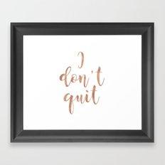 I don't quit Framed Art Print