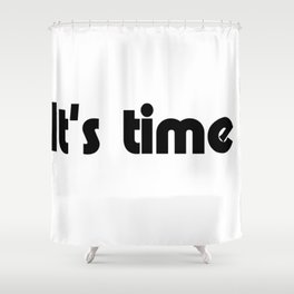 It's time Shower Curtain