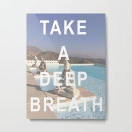 Take a Deep Breath Metal Print
