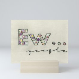 Ew... people Mini Art Print