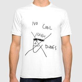 no cool dudes T-shirt