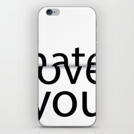I hate you. I love you. iPhone Skin
