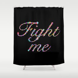 Fight Me Flowers Shower Curtain