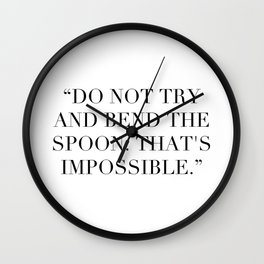 """""""Do not try and bend the spoon. That's impossible."""" Wall Clock"""