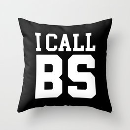I Call BS Funny Quote Throw Pillow