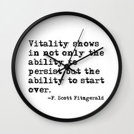 The ability to persist & to start over. —F. Scott Fitzgerald Wall Clock