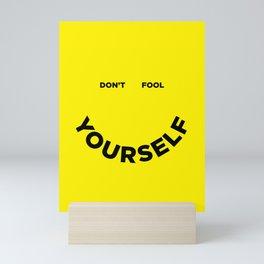 Don't Fool Yourself Mini Art Print