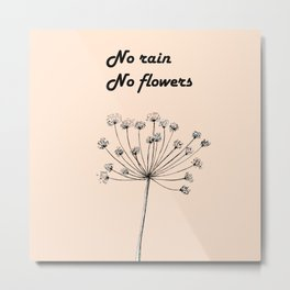 No rain no flowers//lettering//wildflowers//wisdom//positive//for hedonists//positive quote Metal Print