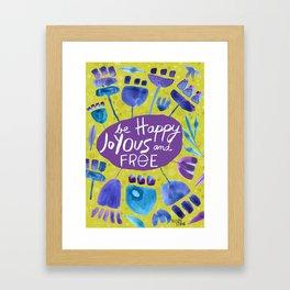 Be Happy, Joyous, and Free Framed Art Print