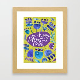 Be Happy, Joyous, and Free Framed Art Print