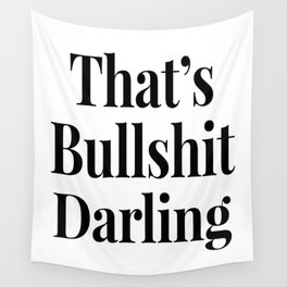 THAT'S BULLSHIT DARLING Wall Tapestry