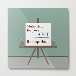 Make Time For Art Metal Print