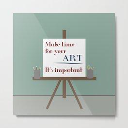 Make Time For Art Metal Print