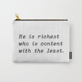 Socrates. He is richest who is content with the least. Carry-All Pouch