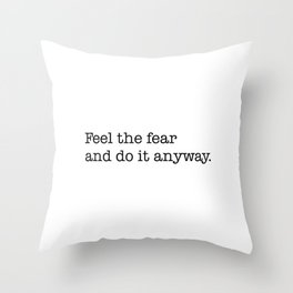 Feel the fear and do it anyway Throw Pillow