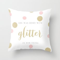 She Was Born With Glitter in Her Veins Throw Pillow