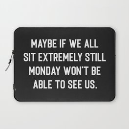 Monday Can't See Us Funny Quote Laptop Sleeve