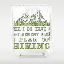 Plan on hiking Shower Curtain