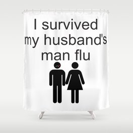 I survived my husband's man flu Shower Curtain