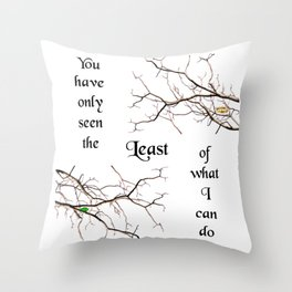 The Least of What I Can Do Throw Pillow