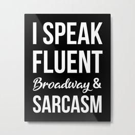 I Speak Fluent Broadway And Sarcasm Metal Print
