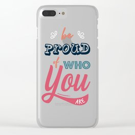 Be Proud Of You Clear iPhone Case