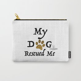 My Dog Rescued Me -black Carry-All Pouch