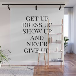 Get Up Dress Up Show Up and Never Give Up, Typography Quotes, Nursery Prints Girl, Minimal Art Wall Mural