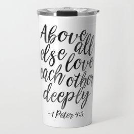 Above All Else Love Each Other Deeply,Christian Print,Scripture Art,Bible Verse,Scripture Art,bible Travel Mug