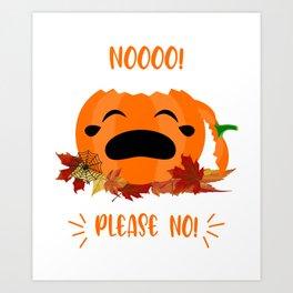 Cute Crying Pumpkin Noooo! Please No! Halloween Is Over Art Print