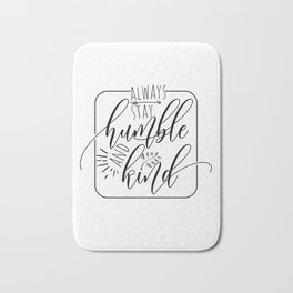 Always Stay Humble and Kind, free spirit, blessed, gifts for her, yoga design Bath Mat