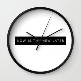 Now Is The New Later Wall Clock