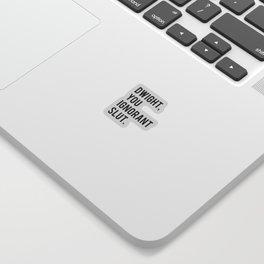 Dwight, You Ignorant Slut Sticker