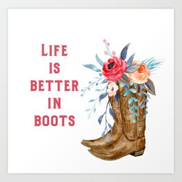 Life Is Better In Boots Art Print