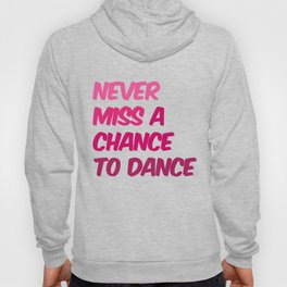 Never Miss A Chance To Dance Hoody