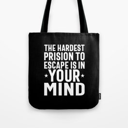 The Hardest Prision To Escape Is In Your Mind - Motivational Quotes Gift Tote Bag