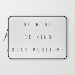 Do Good. Be Kind. Stay Positive. Laptop Sleeve